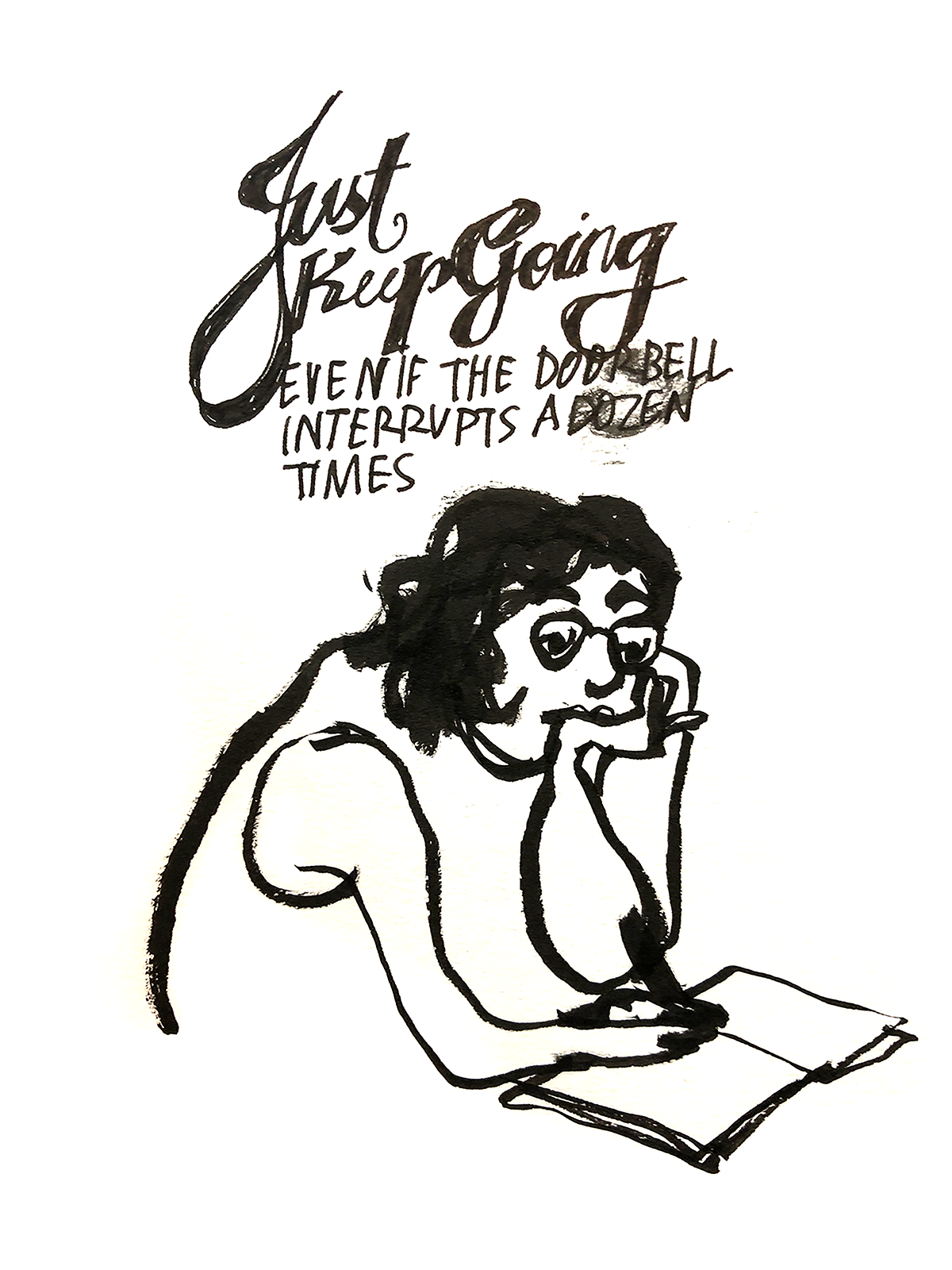 Soo drawing in a sketchbook and handwritten text says Just keep going even if the doorbell interrupts a dozen times